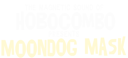 the magnetic sound of HOBOCOMBO presents MOONDOG MASK